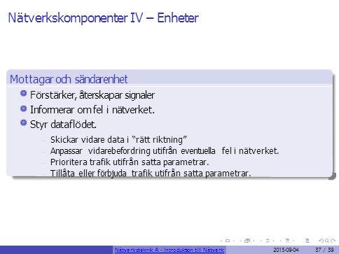 Nätverkskomponenter IV – Enheter Mottagar och sändarenhet Förstärker, återskapar signaler Informerar om fel i nätverket. Styr dataflödet..., Skickar v