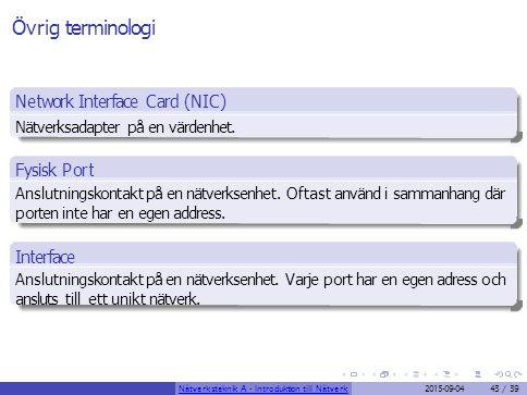 Övrig terminologi Network Interface Card (NIC) Nätverksadapter på en värdenhet. Fysisk Port Anslutningskontakt på en nätverksenhet. Oftast använd i sa