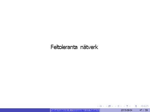 Feltoleranta nätverk Nätverksteknik A - Introduktion till Nätverk2015-09-0447 / 39