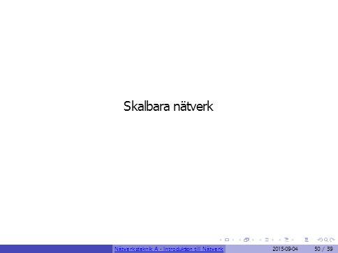 Skalbara nätverk Nätverksteknik A - Introduktion till Nätverk2015-09-0450 / 39