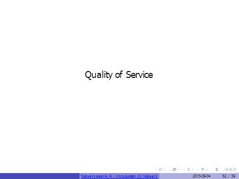 Quality of Service Nätverksteknik A - Introduktion till Nätverk2015-09-0452 / 39