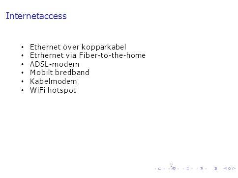 7 Internetaccess Ethernet över kopparkabel Etrhernet via Fiber-to-the-home ADSL-modem Mobilt bredband Kabelmodem WiFi hotspot
