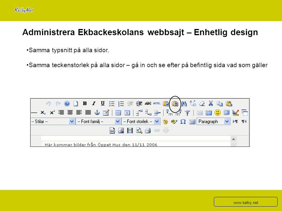 Administrera Ekbackeskolans webbsajt – Enhetlig design Samma typsnitt på alla sidor. Samma teckenstorlek på alla sidor – gå in och se efter på befintl