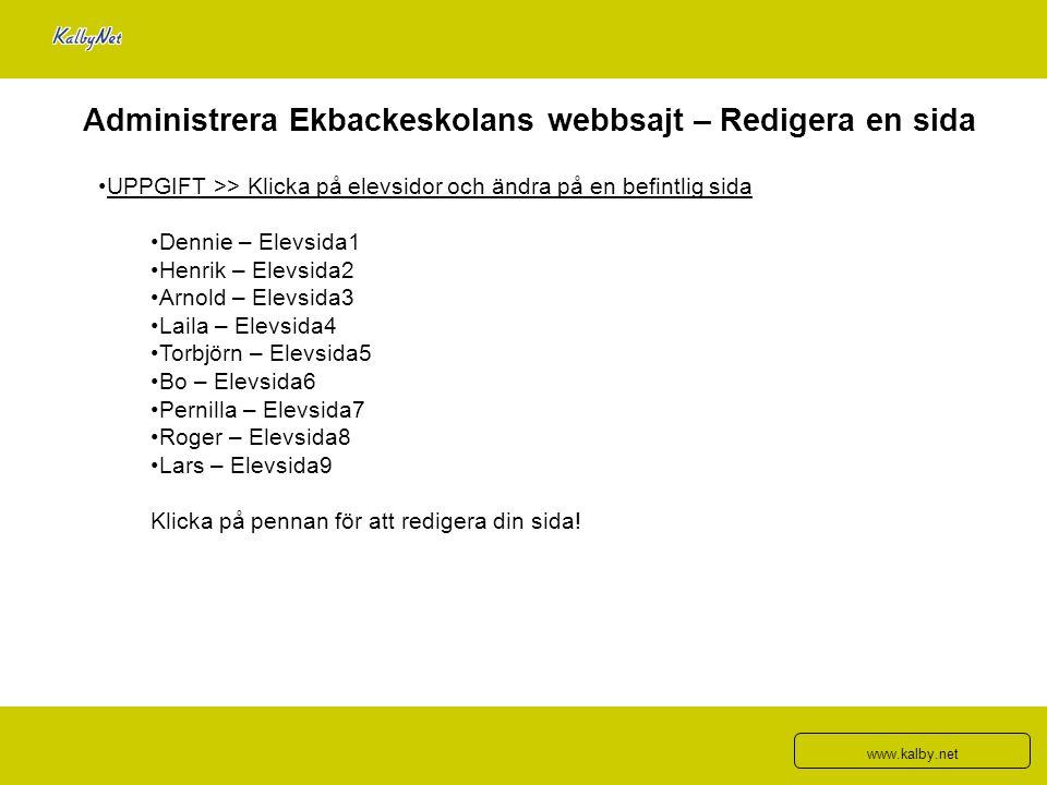 Administrera Ekbackeskolans webbsajt – Redigera en sida UPPGIFT >> Klicka på elevsidor och ändra på en befintlig sida Dennie – Elevsida1 Henrik – Elev