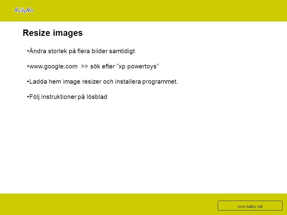 """Resize images Ändra storlek på flera bilder samtidigt www.google.com >> sök efter """"xp powertoys"""" Ladda hem image resizer och installera programmet. Fö"""