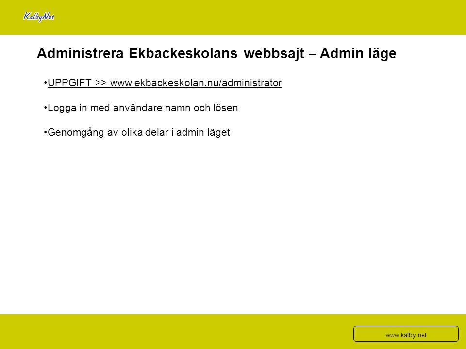 Administrera Ekbackeskolans webbsajt – Admin läge UPPGIFT >> www.ekbackeskolan.nu/administrator Logga in med användare namn och lösen Genomgång av oli