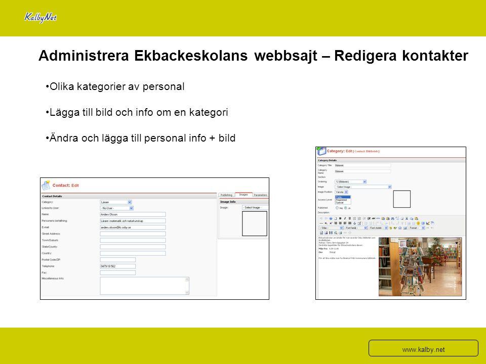 Administrera Ekbackeskolans webbsajt – Redigera kontakter Olika kategorier av personal Lägga till bild och info om en kategori Ändra och lägga till pe