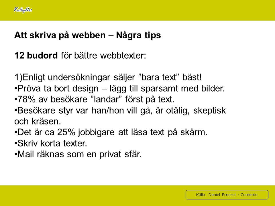 """Källa: Daniel Ernerot - Contento Att skriva på webben – Några tips 12 budord för bättre webbtexter: 1)Enligt undersökningar säljer """"bara text"""" bäst! P"""