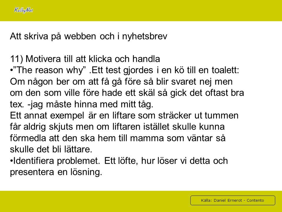 """Källa: Daniel Ernerot - Contento Att skriva på webben och i nyhetsbrev 11) Motivera till att klicka och handla """"The reason why"""".Ett test gjordes i en"""
