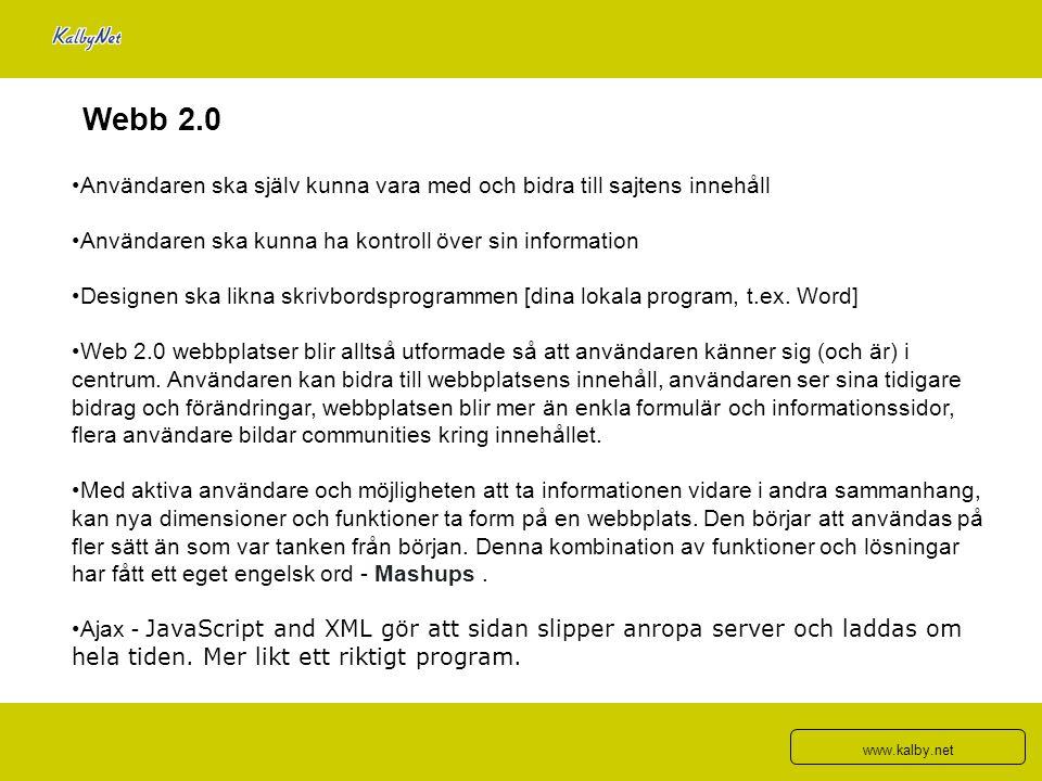 Webb 2.0 Användaren ska själv kunna vara med och bidra till sajtens innehåll Användaren ska kunna ha kontroll över sin information Designen ska likna