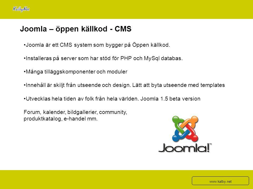 Joomla – öppen källkod - CMS Joomla är ett CMS system som bygger på Öppen källkod. Installeras på server som har stöd för PHP och MySql databas. Många