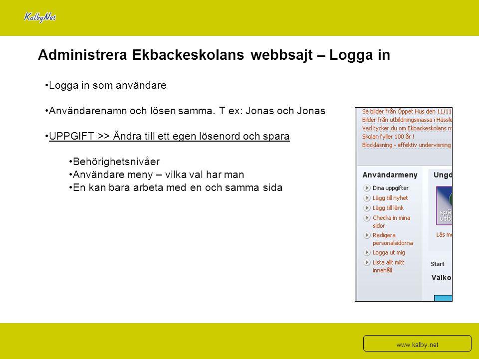 Administrera Ekbackeskolans webbsajt – Logga in Logga in som användare Användarenamn och lösen samma. T ex: Jonas och Jonas UPPGIFT >> Ändra till ett