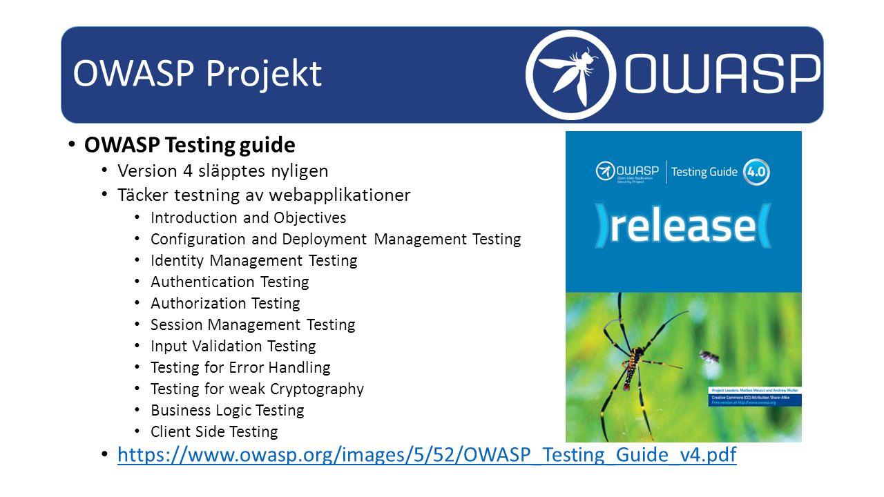 OWASP Testing guide Version 4 släpptes nyligen Täcker testning av webapplikationer Introduction and Objectives Configuration and Deployment Management Testing Identity Management Testing Authentication Testing Authorization Testing Session Management Testing Input Validation Testing Testing for Error Handling Testing for weak Cryptography Business Logic Testing Client Side Testing https://www.owasp.org/images/5/52/OWASP_Testing_Guide_v4.pdf OWASP Projekt
