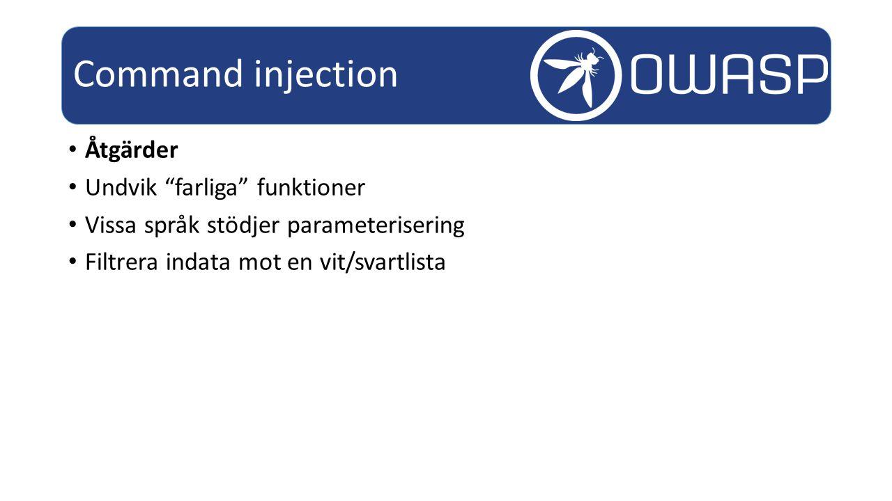 Åtgärder Undvik farliga funktioner Vissa språk stödjer parameterisering Filtrera indata mot en vit/svartlista Command injection