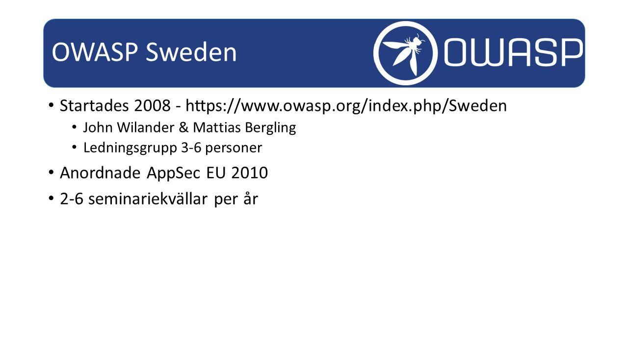 Startades 2008 - https://www.owasp.org/index.php/Sweden John Wilander & Mattias Bergling Ledningsgrupp 3-6 personer Anordnade AppSec EU 2010 2-6 seminariekvällar per år OWASP Sweden