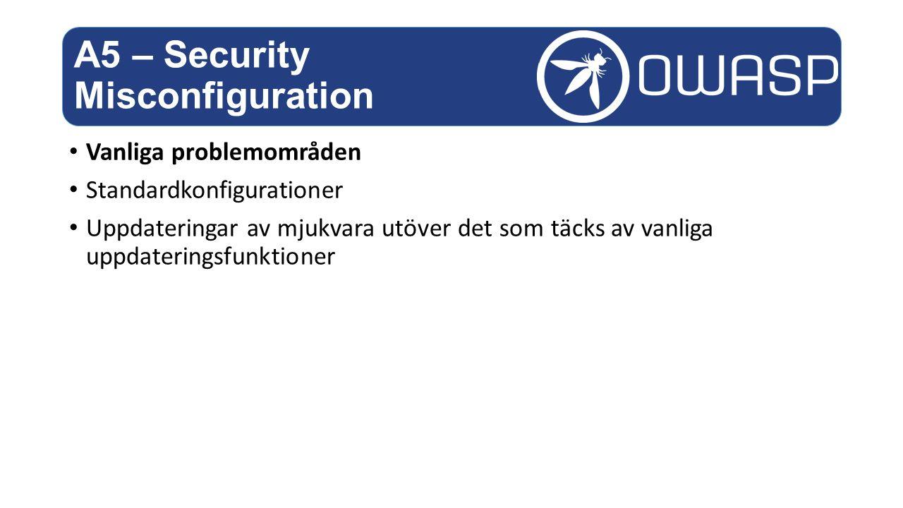 Vanliga problemområden Standardkonfigurationer Uppdateringar av mjukvara utöver det som täcks av vanliga uppdateringsfunktioner A5 – Security Misconfiguration