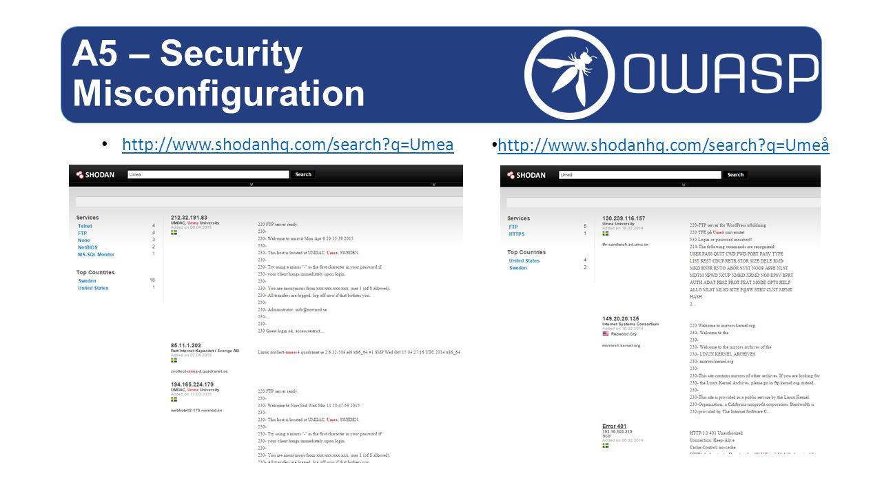 http://www.shodanhq.com/search?q=Umea A5 – Security Misconfiguration http://www.shodanhq.com/search?q=Umeå