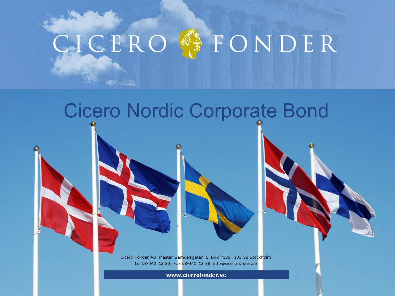 Cicero Fonder AB, Mäster Samuelsgatan 1, Box 7188, 103 88 Stockholm Tel 08-440 13 80, Fax 08-440 13 88, info@cicerofonder.se Cicero Nordic Corporate Bond www.cicerofonder.se