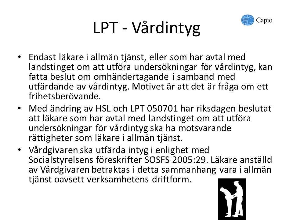 LPT - Vårdintyg Endast läkare i allmän tjänst, eller som har avtal med landstinget om att utföra undersökningar för vårdintyg, kan fatta beslut om omh