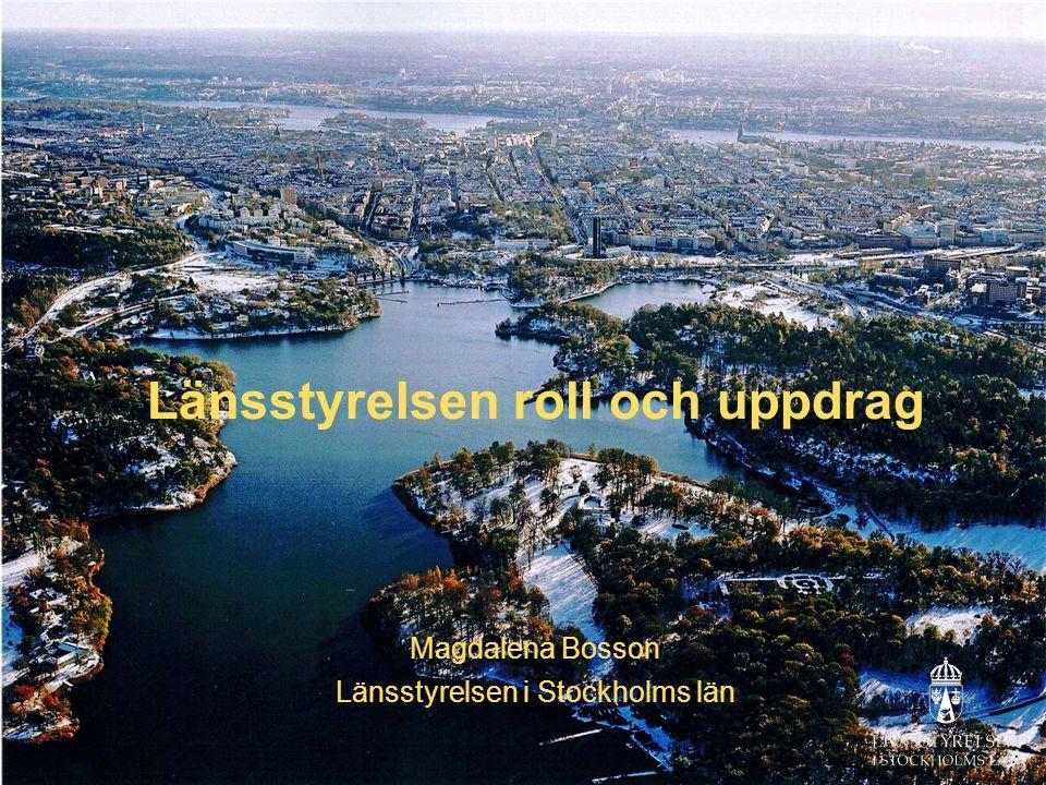 Länsstyrelsen roll och uppdrag Magdalena Bosson Länsstyrelsen i Stockholms län