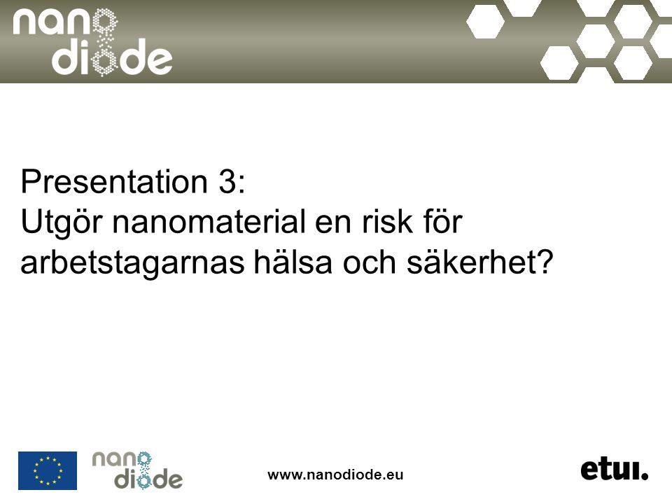 www.nanodiode.eu Presentation 3: Utgör nanomaterial en risk för arbetstagarnas hälsa och säkerhet