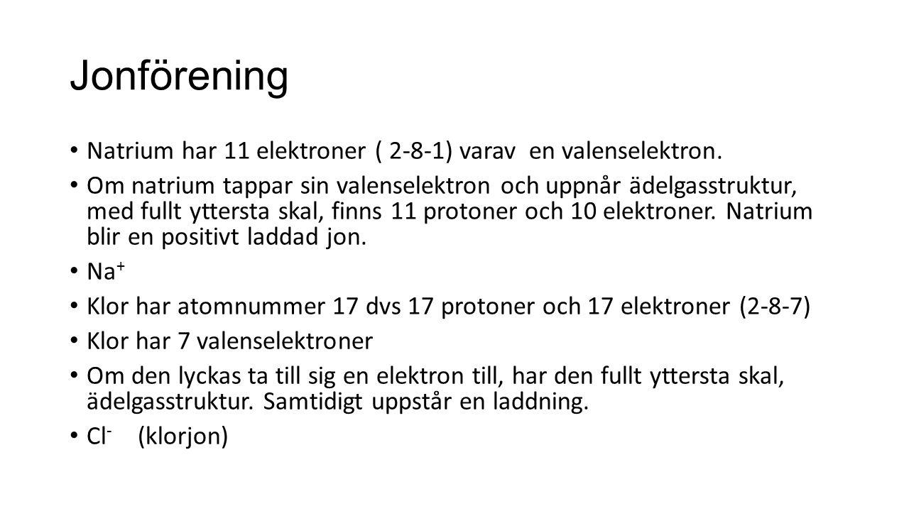 Jonförening Natrium har 11 elektroner ( 2-8-1) varav en valenselektron. Om natrium tappar sin valenselektron och uppnår ädelgasstruktur, med fullt ytt