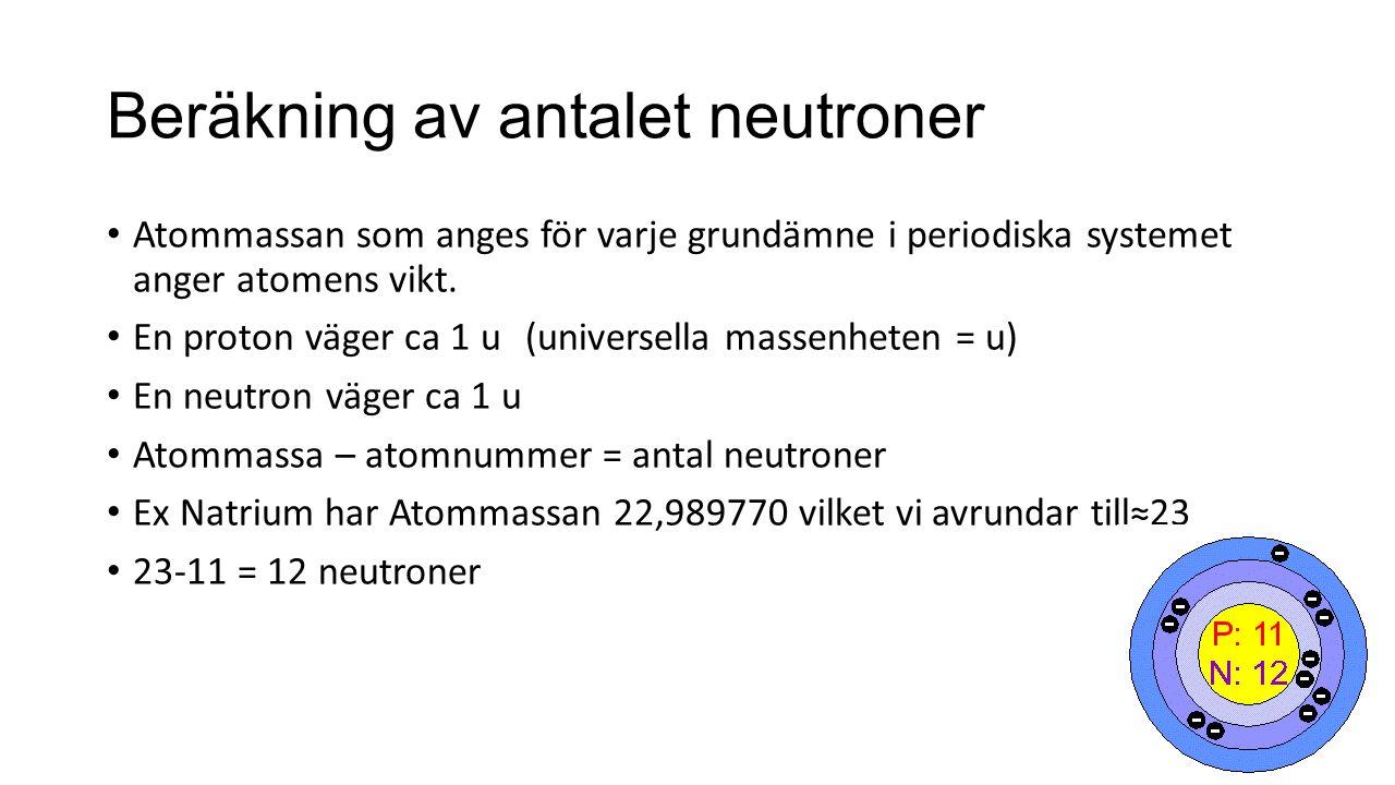 Övning Hur många protoner har grundämnet Guld Ledning: Atommassa – atomnummer = antalet neutroner 196,96655U ≈197u 197-79=118 neutroner Tyngre grundämnen tenderar att ha fler neutroner.