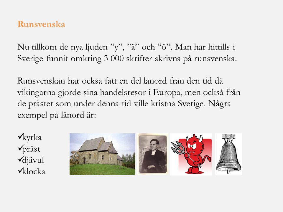 """Runsvenska Nu tillkom de nya ljuden """"y"""", """"ä"""" och """"ö"""". Man har hittills i Sverige funnit omkring 3 000 skrifter skrivna på runsvenska. Runsvenskan har"""