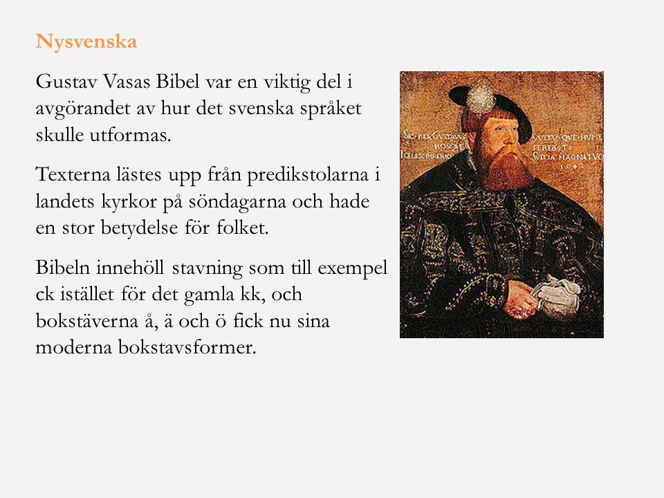 Nysvenska Gustav Vasas Bibel var en viktig del i avgörandet av hur det svenska språket skulle utformas. Texterna lästes upp från predikstolarna i land