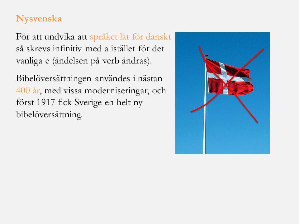 Nysvenska För att undvika att språket lät för danskt så skrevs infinitiv med a istället för det vanliga e (ändelsen på verb ändras). Bibelöversättning