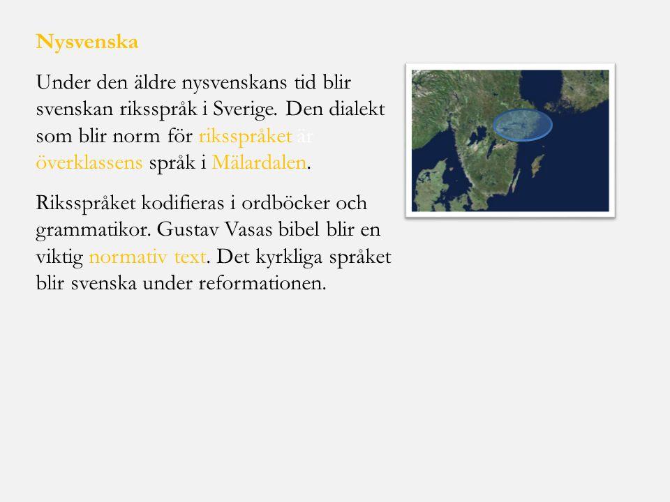 Nysvenska Under den äldre nysvenskans tid blir svenskan riksspråk i Sverige. Den dialekt som blir norm för riksspråket är överklassens språk i Mälarda
