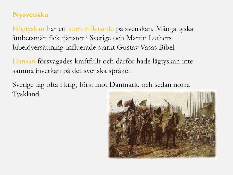 Nysvenska Högtyskan har ett stort inflytande på svenskan. Många tyska ämbetsmän fick tjänster i Sverige och Martin Luthers bibelöversättning influerad