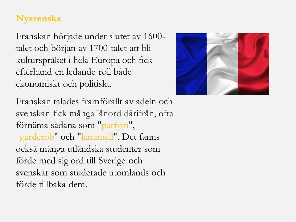 Nysvenska Franskan började under slutet av 1600- talet och början av 1700-talet att bli kulturspråket i hela Europa och fick efterhand en ledande roll