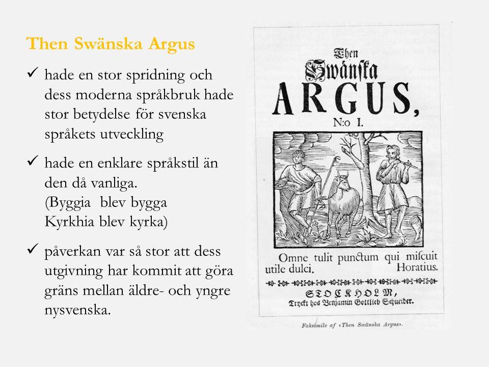 Then Swänska Argus hade en stor spridning och dess moderna språkbruk hade stor betydelse för svenska språkets utveckling hade en enklare språkstil än