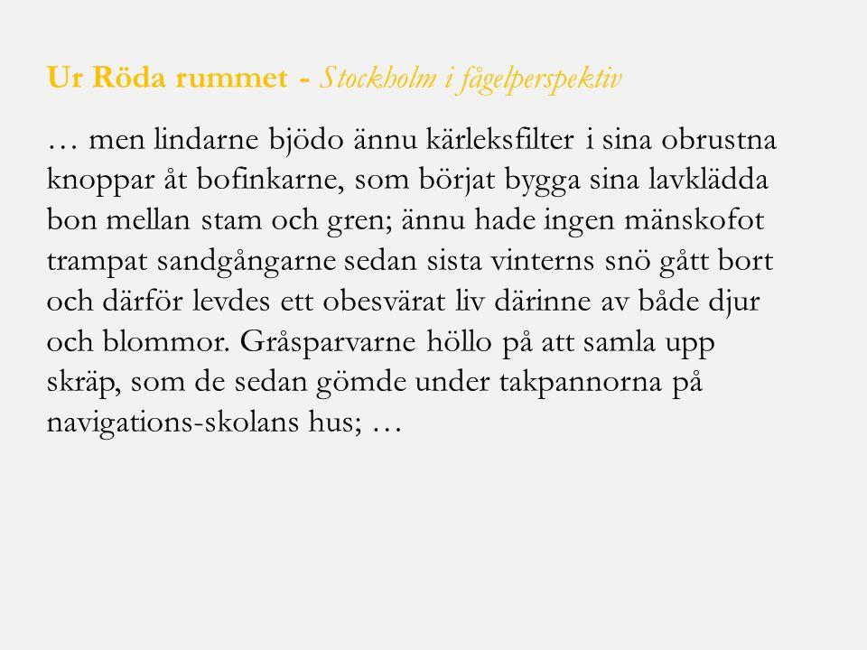 Ur Röda rummet - Stockholm i fågelperspektiv … men lindarne bjödo ännu kärleksfilter i sina obrustna knoppar åt bofinkarne, som börjat bygga sina lavk