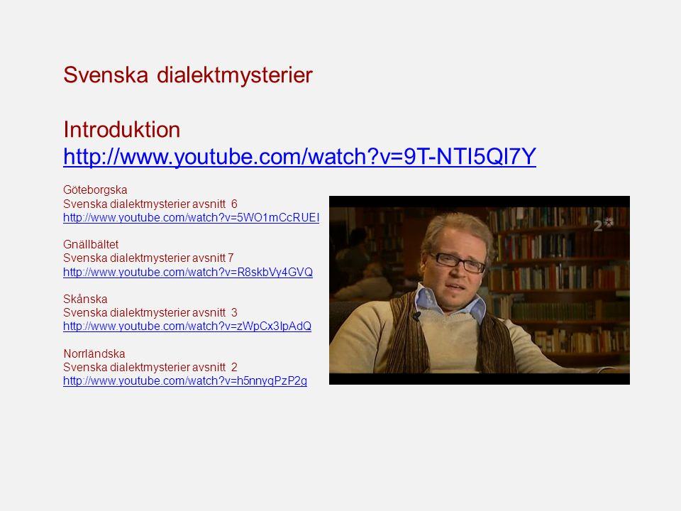 Svenska dialektmysterier Introduktion http://www.youtube.com/watch?v=9T-NTI5Ql7Y Göteborgska Svenska dialektmysterier avsnitt 6 http://www.youtube.com