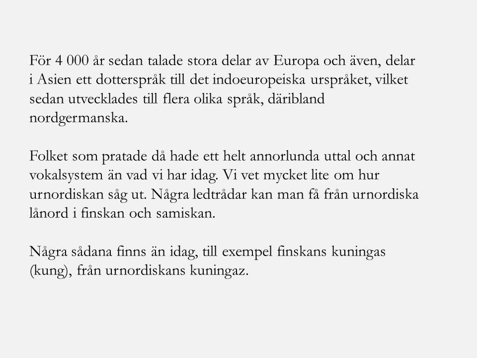 För 4 000 år sedan talade stora delar av Europa och även, delar i Asien ett dotterspråk till det indoeuropeiska urspråket, vilket sedan utvecklades ti