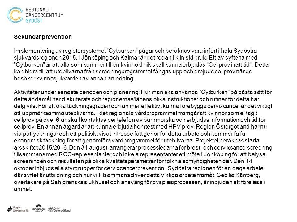 """Sekundär prevention Implementering av registersystemet """"Cytburken"""" pågår och beräknas vara infört i hela Sydöstra sjukvårdsregionen 2015. I Jönköping"""