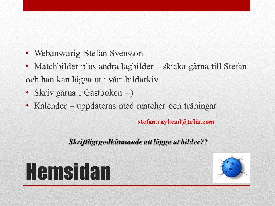 Hemsidan stefan.rayhead@telia.com Skriftligt godkännande att lägga ut bilder?? Webansvarig Stefan Svensson Matchbilder plus andra lagbilder – skicka g