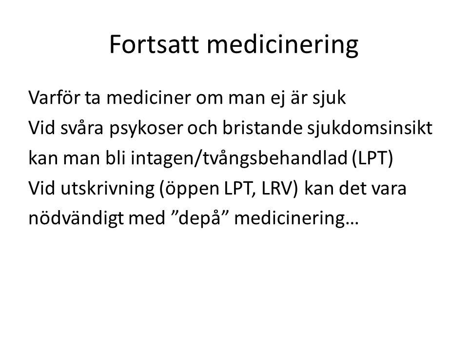 Fortsatt medicinering Varför ta mediciner om man ej är sjuk Vid svåra psykoser och bristande sjukdomsinsikt kan man bli intagen/tvångsbehandlad (LPT)