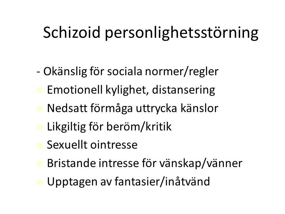 Schizoid personlighetsstörning - Okänslig för sociala normer/regler Emotionell kylighet, distansering Nedsatt förmåga uttrycka känslor Likgiltig för b