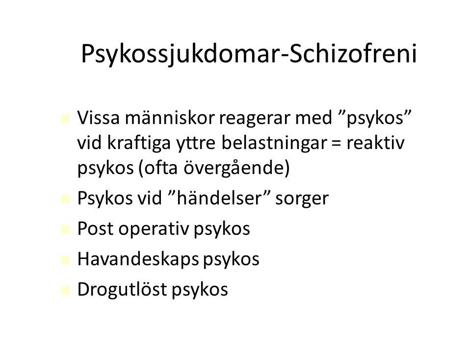 """Psykossjukdomar-Schizofreni Vissa människor reagerar med """"psykos"""" vid kraftiga yttre belastningar = reaktiv psykos (ofta övergående) Psykos vid """"hände"""