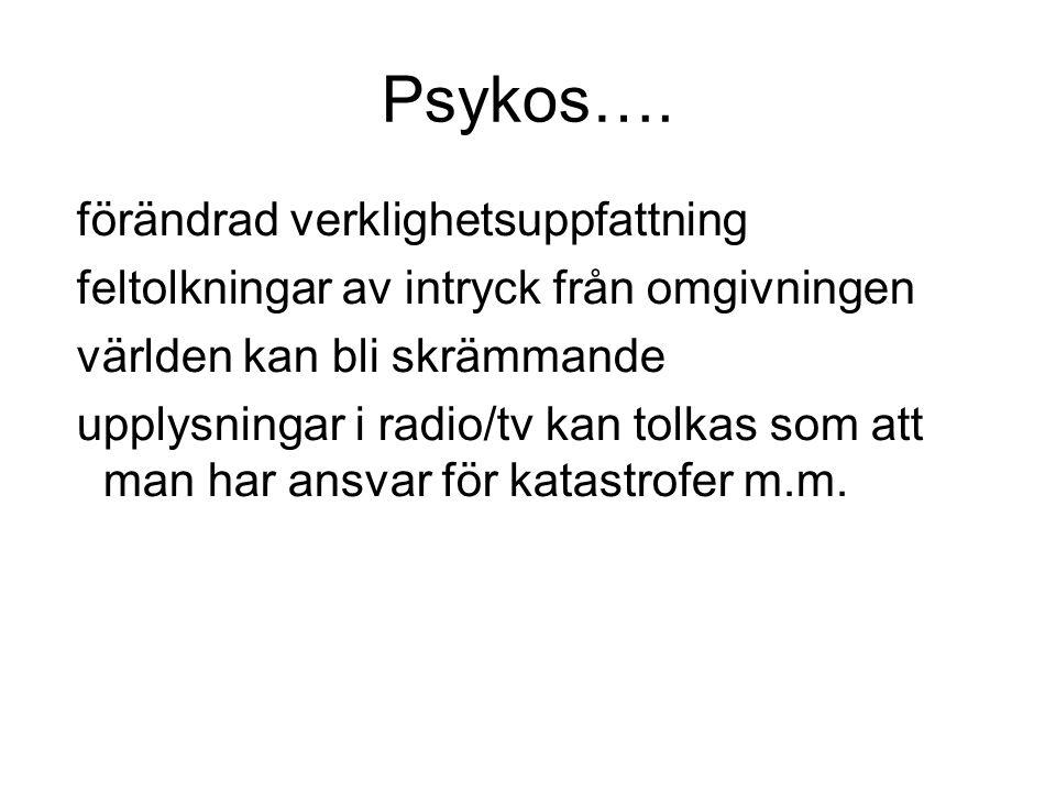 Psykos…. förändrad verklighetsuppfattning feltolkningar av intryck från omgivningen världen kan bli skrämmande upplysningar i radio/tv kan tolkas som