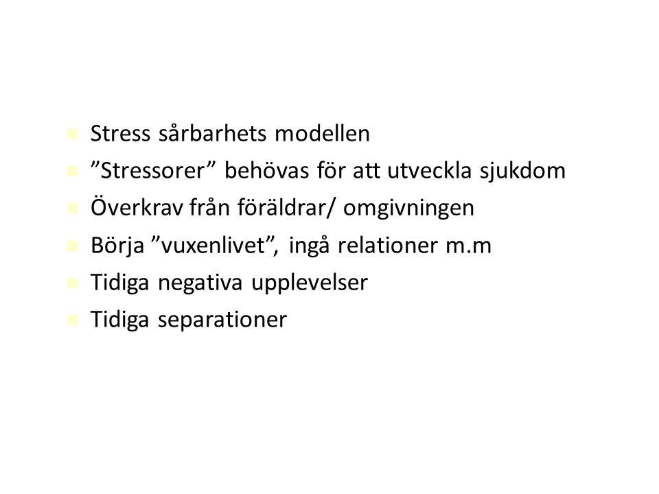 """Stress sårbarhets modellen """"Stressorer"""" behövas för att utveckla sjukdom Överkrav från föräldrar/ omgivningen Börja """"vuxenlivet"""", ingå relationer m.m"""