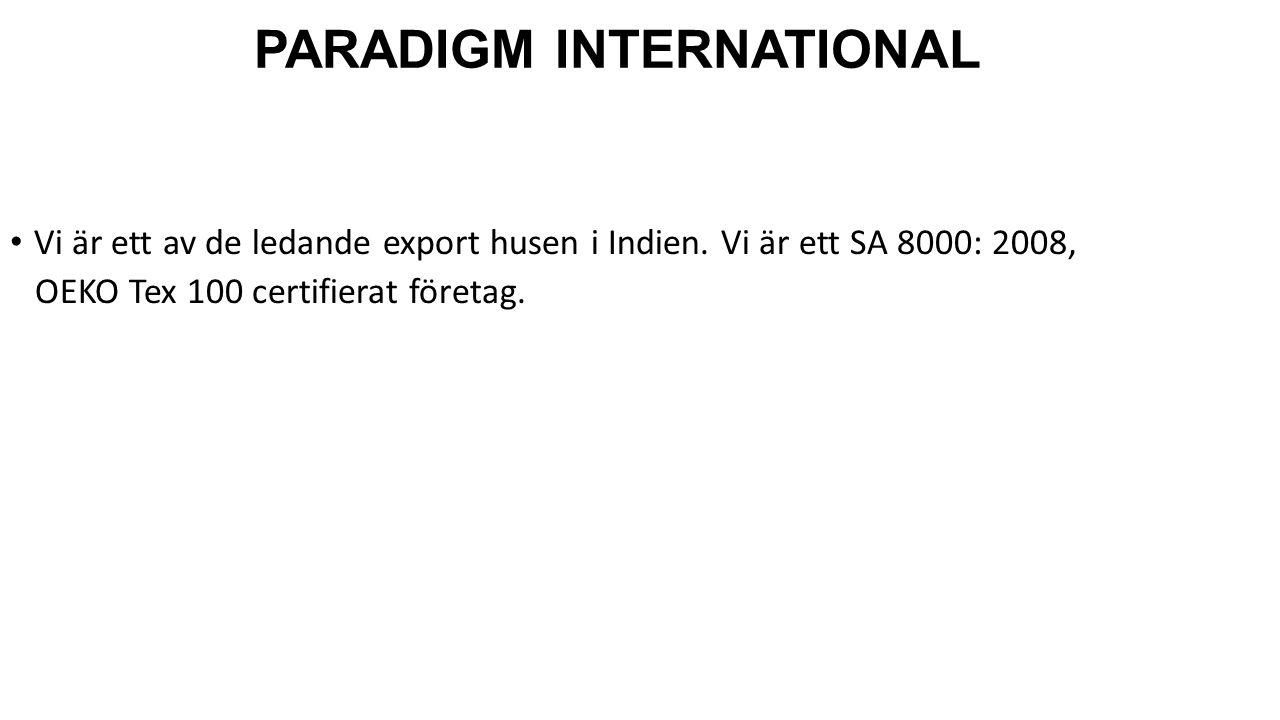 PARADIGM INTERNATIONAL Vi är ett av de ledande export husen i Indien. Vi är ett SA 8000: 2008, OEKO Tex 100 certifierat företag.