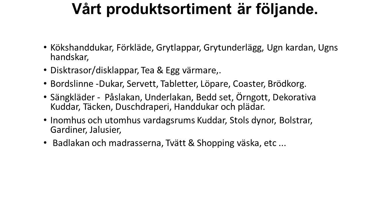 Vårt produktsortiment är följande. Kökshanddukar, Förkläde, Grytlappar, Grytunderlägg, Ugn kardan, Ugns handskar, Disktrasor/disklappar, Tea & Egg vär