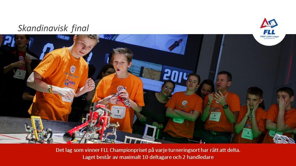 Skandinavisk final Det lag som vinner FLL Championpriset på varje turneringsort har rätt att delta.