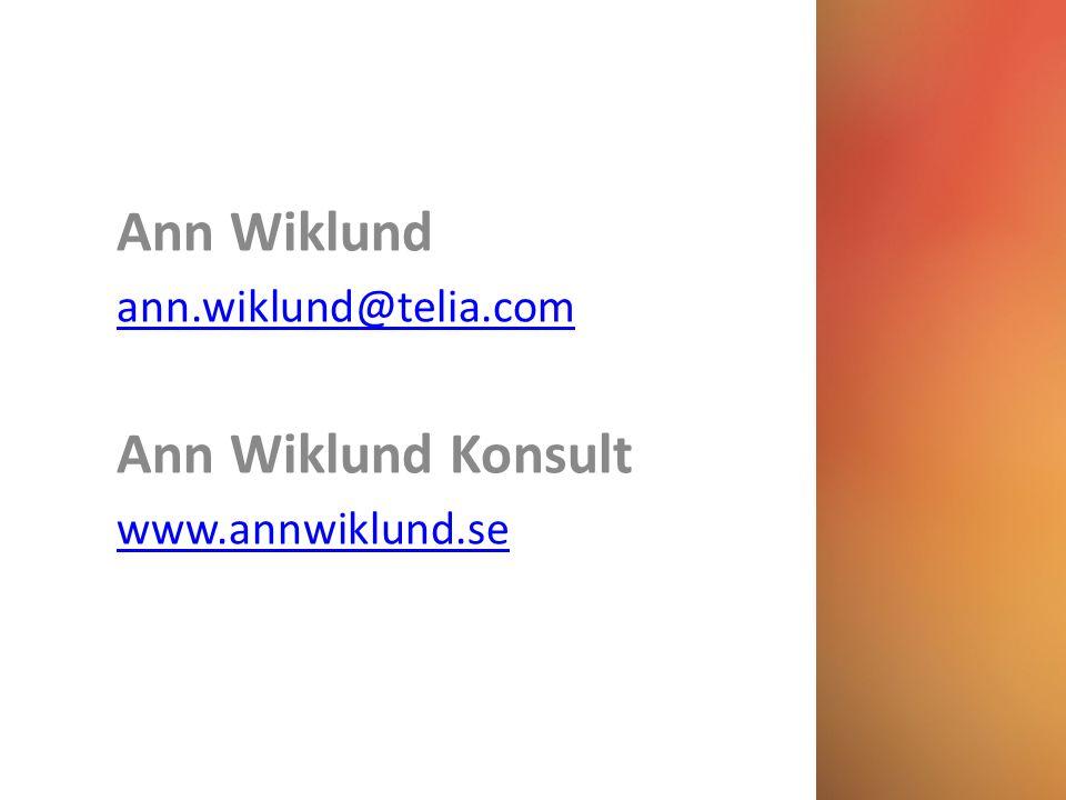Ann Wiklund ann.wiklund@telia.com Ann Wiklund Konsult www.annwiklund.se