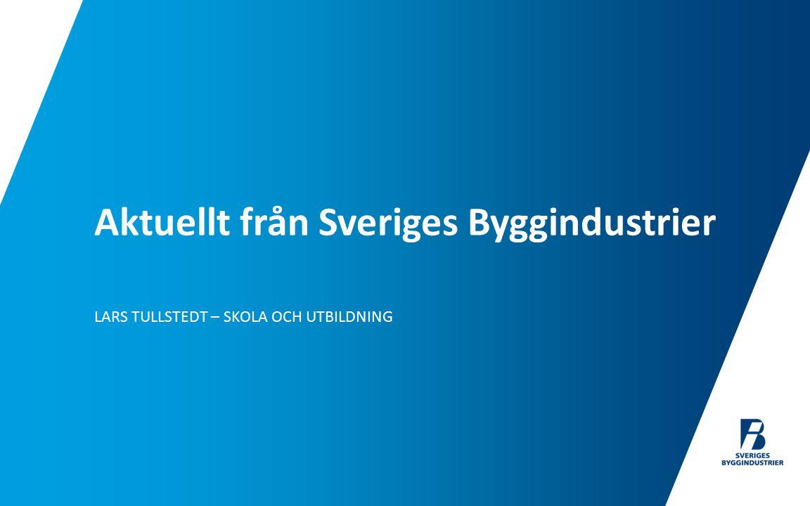 LARS TULLSTEDT – SKOLA OCH UTBILDNING Aktuellt från Sveriges Byggindustrier