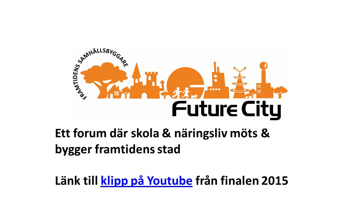 Ett forum där skola & näringsliv möts & bygger framtidens stad Länk till klipp på Youtube från finalen 2015klipp på Youtube